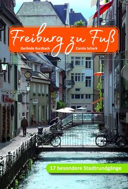 Freiburg zu Fuß von Kurzbach,  Gerlinde, Schark,  Carola