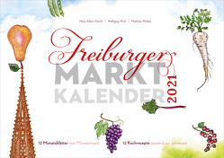 Freiburger Marktkalender 2021 von Stechl,  Hans-Albert, Wick,  Wolfgang, Wieber,  Matthias