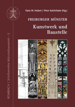 Freiburger Münster – Kunstwerk und Baustelle von Hubert,  Hans W, Kalchthaler,  Peter