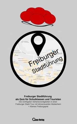 Freiburger Stadtführung als Quiz für Schulklassen und Touristen von Glanz,  Udo