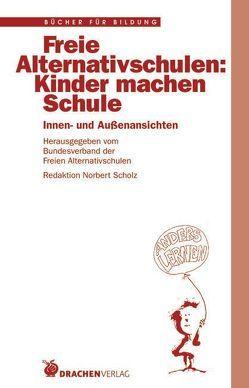 Freie Alternativschulen: Kinder machen Schule von Borchert,  Manfred, Böttcher,  J, Caspar-Jürgens,  A, Scholz,  Norbert