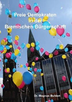 Freie Demokraten in der Bremischen Bürgerschaft von Buhlert,  Magnus