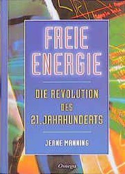 Freie Energie – Die Revolution des 21. Jahrhunderts von Bongart,  Gisela, Manning,  Jeane, Meier,  Martin, O'Leary,  Brian