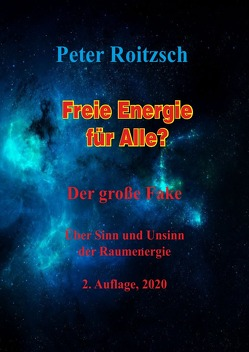 Freie Energie für Alle? Der große Fake von Roitzsch1,  Peter
