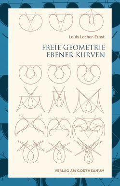 Freie Geometrie ebener Kurven von Kistler,  Bettina, Locher-Ernst,  Louis, Mathematisch-Astronomische Sektion am Goetheanum, Unger,  Georg, Ziegler,  Renatus