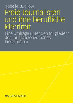 Freie Journalisten und ihre berufliche Identität von Buckow,  Isabelle