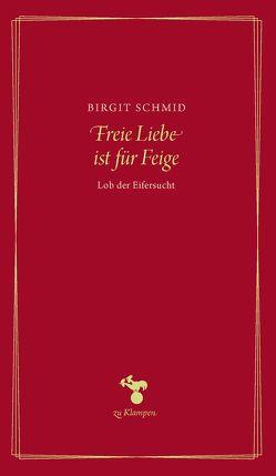 Freie Liebe ist für Feige von Schmid,  Birgit