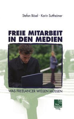 Freie Mitarbeit in den Medien von Bösel,  Stefan, Suttheimer,  Karin