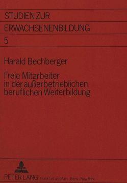 Freie Mitarbeiter in der außerbetrieblichen beruflichen Weiterbildung von Bechberger,  Harald