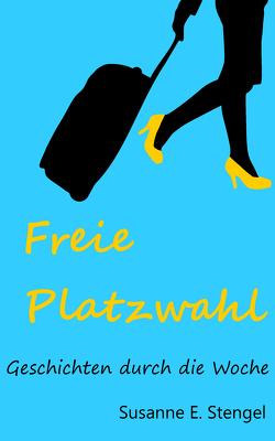 Freie Platzwahl von Stengel,  Susanne E.