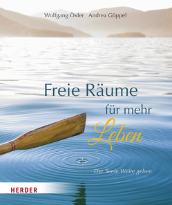 Freie Räume für mehr Leben von Göppel,  Andrea, Öxler,  Wolfgang