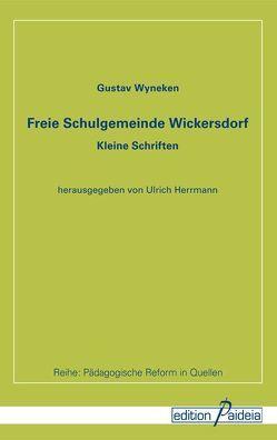Freie Schulgemeinde Wickersdorf von Hermann,  Ulrich, Koerrenz,  Ralf, Wyneken,  Gustav