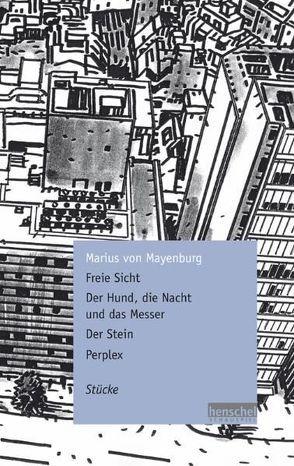 Freie Sicht / Der Hund, die Nacht und das Messer / Der Stein / Perplex von Mayenburg,  Marius von