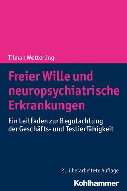 Freier Wille und neuropsychiatrische Erkrankungen von Wetterling,  Tilman
