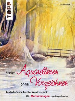 Freies Aquarellieren ohne Vorzeichnen von Funck,  Eckard
