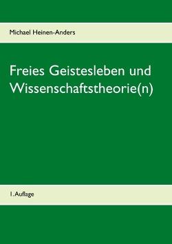 Freies Geistesleben und Wissenschaftstheorie(n) von Heinen-Anders,  Michael