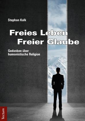 Freies Leben – Freier Glaube von Kalk,  Stephan