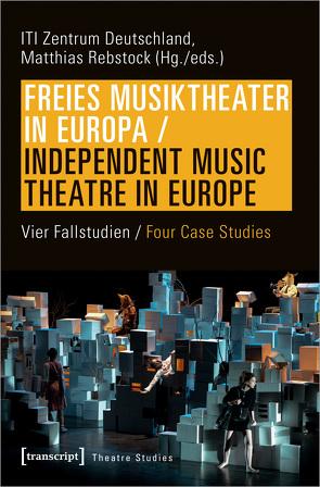 Freies Musiktheater in Europa / Independent Music Theatre in Europe von Rebstock,  Matthias