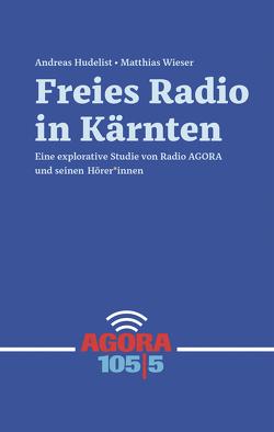 Freies Radio in Kärnten von Hudelist,  Andreas, Wieser,  Matthias