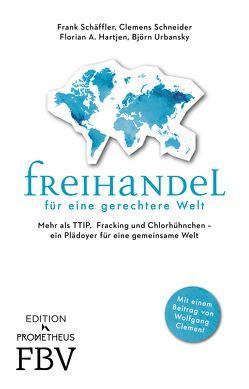 Freihandel für eine gerechtere Welt von Hartjen,  Florian, Schäffler,  Frank, Schneider,  Clemens, Urbansky,  Björn