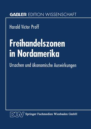 Freihandelszonen in Nordamerika von Proff,  Harald Victor