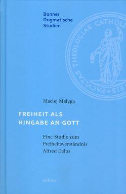 Freiheit als Hingabe an Gott von Małyga,  Maciej