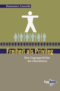 Freiheit als Privileg von Kopp,  Hermann, Lafontaine,  Oskar, Losurdo,  Domenico