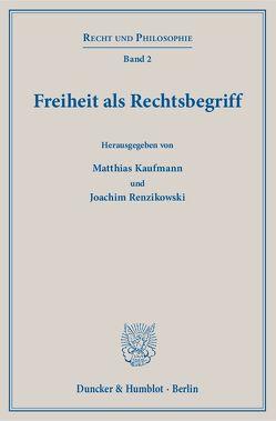 Freiheit als Rechtsbegriff. von Kaufmann,  Matthias, Renzikowski,  Joachim
