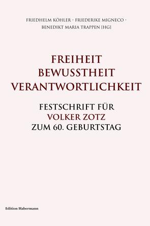 Freiheit. Bewusstheit. Verantwortlichkeit. von Köhler,  Friedhelm, Migneco,  Friederike, Trappen,  Benedikt Maria