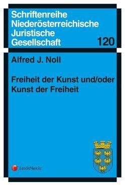 Freiheit der Kunst und/oder Kunst der Freiheit von Noll,  Alfred J.