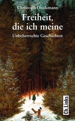 Freiheit, die ich meine von Dieckmann,  Christoph