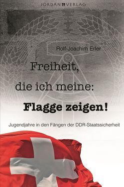 Freiheit, die ich meine: Flagge zeigen! von Erler,  Rolf-Joachim