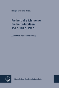 Freiheit, die ich meine. Freiheits-Jubiläen 1517, 1817, 1917; Sozialethik im Disput. Schleiermacher und Barth von Slenczka,  Notger