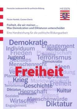 Freiheit, die wir meinen… Was Demokratien und Diktaturen unterscheidet von Everts,  Carmen, Hartleb,  Florian