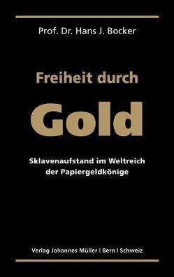 Freiheit durch Gold von Bocker,  Hans J.
