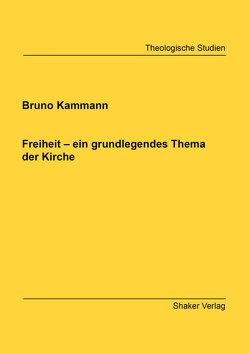 Freiheit – ein grundlegendes Thema der Kirche von Kammann,  Bruno