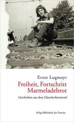 Freiheit, Fortschritt, Marmeladebrot von Lugmayr,  Ernst