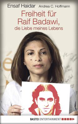 Freiheit für Raif Badawi, die Liebe meines Lebens von Haidar,  Ensaf, Hoffmann,  Andrea C