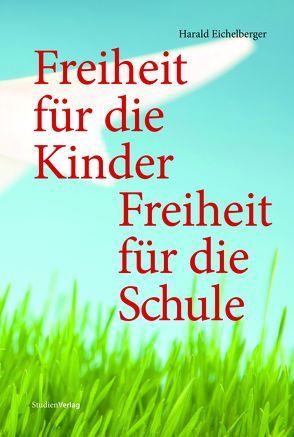 Freiheit für die Kinder – Freiheit für die Schule von Eichelberger,  Harald