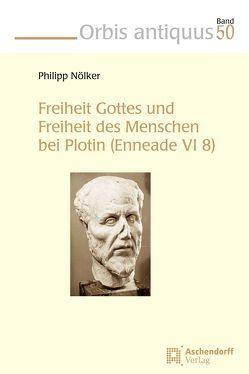 Freiheit Gottes und Freiheit des Menschen bei Plotin (Enneade VI 8) von Nölker,  Philipp