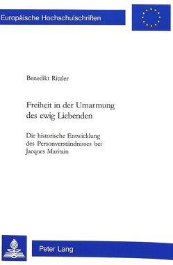 Freiheit in der Umarmung des ewig Liebenden von Ritzler,  Benedikt