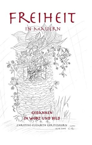 Freiheit in Mauern von Gerstenkorn,  Christine