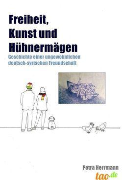 Freiheit, Kunst und Hühnermägen von Herrmann,  Petra