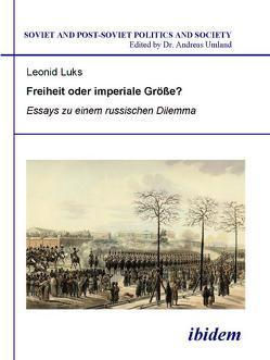 Freiheit oder imperiale Größe? Essays zu einem russischen Dilemma von Luks,  Leonid, Umland,  Andreas