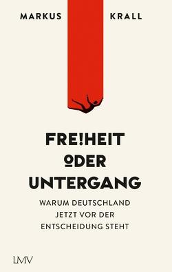Freiheit oder Untergang von Krall,  Markus