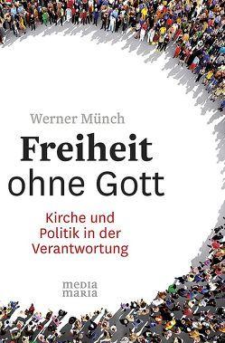 Freiheit ohne Gott von Münch,  Werner
