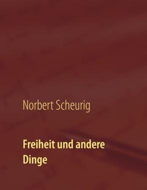 Freiheit und andere Dinge von Scheurig,  Norbert