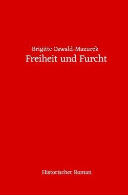 Freiheit und Furcht von Oswald-Mazurek,  Brigitte