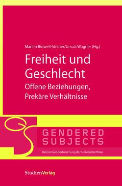 Freiheit und Geschlecht – Offene Beziehungen, Prekäre Verhältnisse von Bidwell-Steiner,  Marlen, Wagner,  Ursula