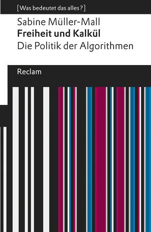 Freiheit und Kalkül. Die Politik der Algorithmen von Müller-Mall,  Sabine